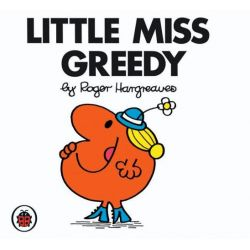 Little Miss Greedy, Little Miss Series by Roger Hargreaves, 9781846462320.