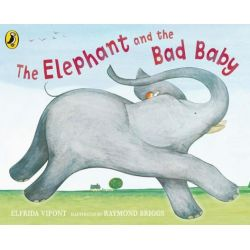 The Elephant and the Bad Baby, Elfrida Vipont. Illustrated by Raymond Briggs by Raymond Briggs, 9780141383743.