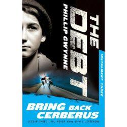 Bring Back Cerberus, The Debt Instalment Three by Phillip Gwynne, 9781742378596.