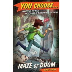 Maze of Doom, You Choose... Series : Book 3 by George Ivanoff, 9780857983855.