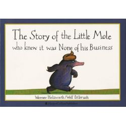 The Story of the Little Mole Who Knew it Was None of His Business by Werner Holzwarth, 9780732256494.