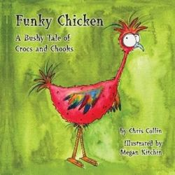 Funky Chicken, A Bushy Tale of Crocs and Chooks by Chris Collin, 9780987450722.