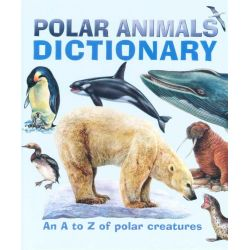 Polar Animals Dictionary, An A to Z Of Polar Creatures by Alligator Books, 9781906606275.