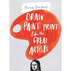 Draw, Paint and Print Like Great Artists, Marion Deuchars' Book of Great Artists by Marion Deuchars, 9781780672816.