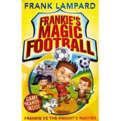 Frankie vs the Knight's Nasties , The Frankie's Magic Soccer Ball Series : Book 5 by Frank Lampard, 9780349001616.
