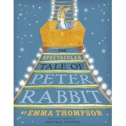 The Spectacular Tale of Peter Rabbit by Emma Thompson, 9780723288510.