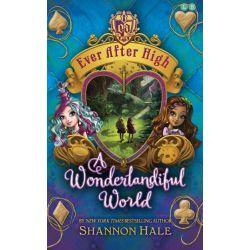 A Wonderlandiful World , Ever After High Series : Book 3 by Shannon Hale, 9780349124179.
