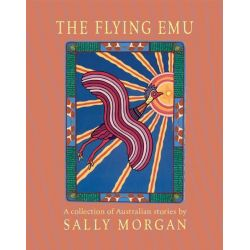 The Flying Emu, A Collection of Australian Stories by Sally Morgan, 9781921720642.