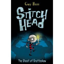 The Ghost of Grotteskew, Stitch head by Guy Bass, 9781847152527.