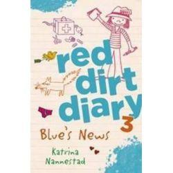 Blue's News, Red Dirt Diary Series : Book 3 by Katrina Nannestad, 9780733330704.