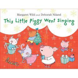 This Little Piggy Went Singing by Margaret Wild, 9781743319123.