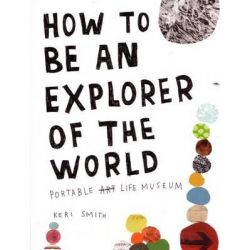 How to be an Explorer of the World, Portable Life Museum by Keri Smith, 9780241953884.