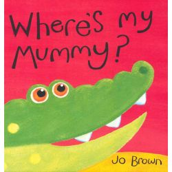 Where's My Mummy? by Jo Brown, 9781848952096.