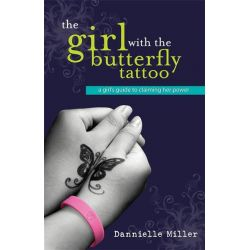 The Girl With The Butterfly Tattoo, A Girl's Guide to Claiming Her Power by Dannielle Miller, 9781742752556.