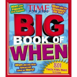 Time for Kids Big Book of When, 801 Facts Kids Want to Know by Time For Kids Magazine, 9781618930439.