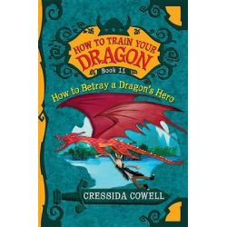 How to Train Your Dragon, How to Betray a Dragon's Hero by Cressida Cowell, 9780316244114.