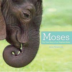 Moses, The True Story of an Elephant Baby by Jenny Perepeczko, 9781442496033.