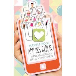 Bücher: App ins Glück, Installieren - Herz verlieren  von Marina Boos