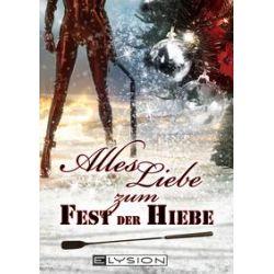 Bücher: Alles Liebe ... zum Fest der Hiebe  von Antje Ippensen,Jennifer Schreiner,Sira Rabe,Lilly Grünberg