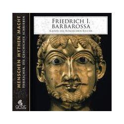 Hörbuch: Friedrich I. Barbarossa - Kaiser des römischen Reichs  von Elke Bader