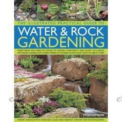 The Illustrated Practical Guide to Water & Rock Gardening by Peter Robinson, 9781780194073.