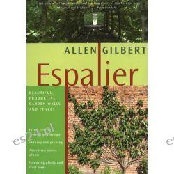 Espalier, Beautiful, Productive Garden Walls and Fences by Allen Gilbert, 9781864471090.