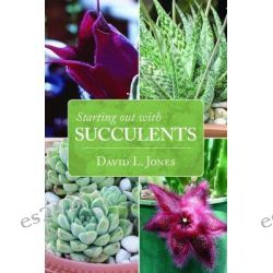 Starting Out with Succulents by David L. Jones, 9781877069963.