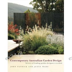 Contemporary Australian Garden Design, Secrets of Leading Garden Designers Revealed by John Patrick, 9780733323027.