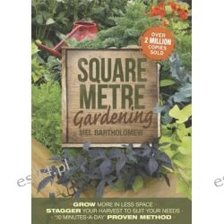 Square Metre Gardening, Grow More in Less Space. Stagger Your Harvest to Suit Your Needs. '10 Minutes-a-Day' Proven Method by Mel Bartholomew, 9781921966323.