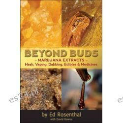 Beyond Buds, Marijuana Extracts- Hash, Vaping, Dabbing, Edibles and Medicines by Ed Rosenthal, 9781936807239.