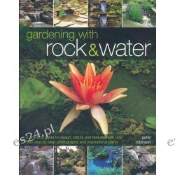 Gardening with Rock & Water, A Practical Guide to Design, Plants and Features with Over 800 Step-by-Step Photographs and Inspirational Plans by Peter Robinson, 9781843094760.
