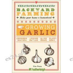 Backyard Farming, Growing Garlic by Kim Pezza, 9781578265084.