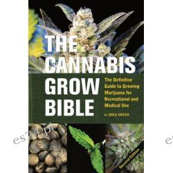 The Cannabis Grow Bible: The Definitive Guide to Growing Marijuana for Recreational and Medical Use, The Definitive Guid