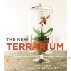 The New Terrarium, Creating Beautiful Displays for Plants and Nature by Tovah Martin, 9780307407313.