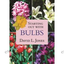 Starting Out with Bulbs by David L. Jones , 9781877069796.