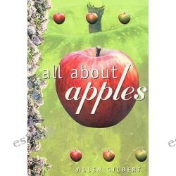 All About Apples by Allen Gilbert, 9781864470468.