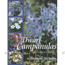 Dwarf Campanulas, And Associated Genera by Graham Nicholls, 9780881928105.