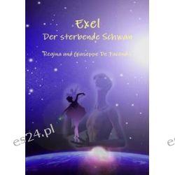 Bücher: Exel - Der Sterbende Schwan  von Regina Und Giuseppe De Facendis