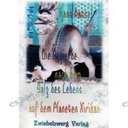 Bücher: Die Begierde nach dem Salz des Lebens auf dem Planeten Xiridan  von Hans Kassel