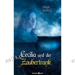 Bücher: Cecilia und der Zaubertrank  von Delia Muñoz