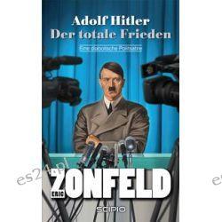 Bücher: Adolf Hitler - Der totale Frieden  von Eric Zonfeld