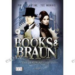 Bücher: Books & Braun 02. Die Janus-Affäre  von Pip Ballantine,Tee Morris