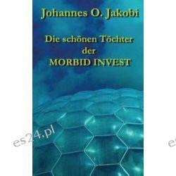 Bücher: Die schönen Töchter der MORBID INVEST  von Johannes O. Jakobi