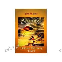 Bücher: Ahmed - Der Prophet des Friedens Teil 2  von John M. Lenz