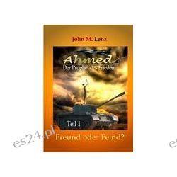 Bücher: Ahmed - Der Prophet des Friedens  von John M. Lenz