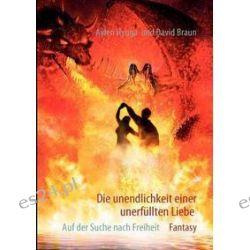 Bücher: Die Unendlichkeit einer unerfüllten Liebe  von David Braun,Aylen Hyuga