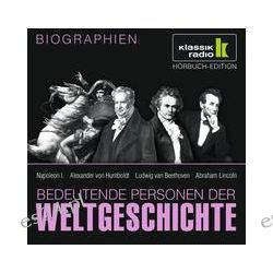 Hörbuch: Bedeutende Personen der Weltgeschichte: Napoleon I. / Alexander von Humboldt / Ludwig van Beethoven / Abraham Lincoln