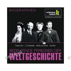 Hörbuch: Bedeutende Personen der Weltgeschichte: Kaiserin Sisi / J. D. Rockefeller / Bertha von Suttner / Carl Benz