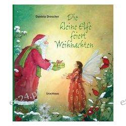 Bücher: Die kleine Elfe feiert Weihnachten  von Daniela Drescher