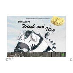 Bücher: Das Zebra Wisch und Weg  von Sabine Hönnige